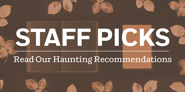 Staff Picks: Read Our Haunting Recommendations
