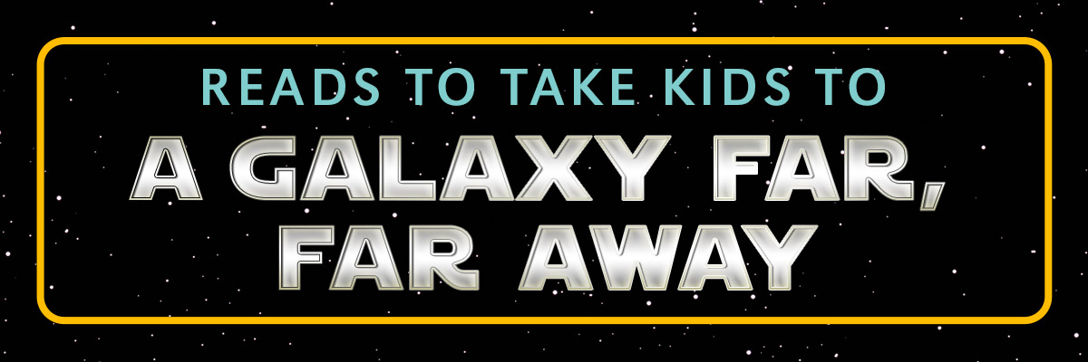 Reads to take kids to a galaxy far, far away