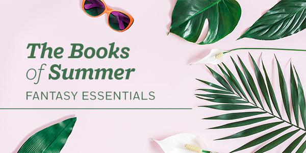 The Books of Summer: Fantasy Essentials