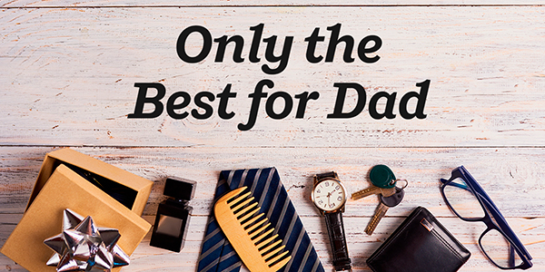 Only the Best for Dad